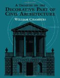 Sir William Chambers - A treatise on the decorative part of civil architecture